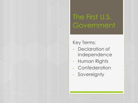 The First U.S. Government Key Terms: Declaration of Independence Human Rights Confederation Sovereignty.