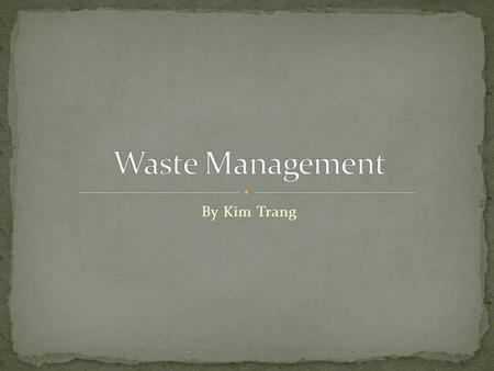 By Kim Trang. Waste management is the collection, transport, processing or disposal, managing and monitoring of waste materials. The term usually relates.