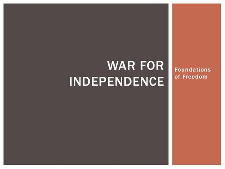 Foundations of Freedom WAR FOR INDEPENDENCE.  What rights should every person have? (make a list of 3) WARM UP.