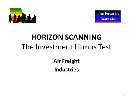 HORIZON SCANNING The Investment Litmus Test Air Freight Industries 1.