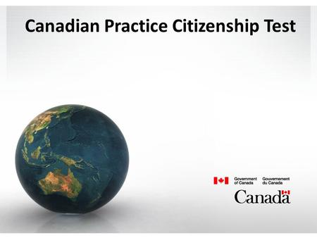 Canadian Practice Citizenship Test. 1. After a federal election, which party forms the new government? a. The party with the most elected representatives.