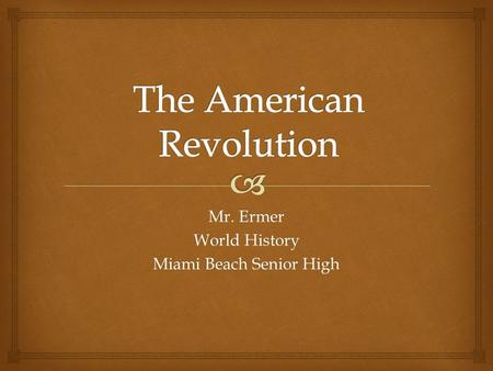 Mr. Ermer World History Miami Beach Senior High.   Enlightenment ideals influence revolutionaries  Popular Sovereignty: political authority resides.