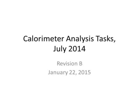 Calorimeter Analysis Tasks, July 2014 Revision B January 22, 2015.
