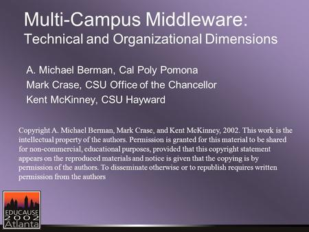 Multi-Campus Middleware: Technical and Organizational Dimensions A. Michael Berman, Cal Poly Pomona Mark Crase, CSU Office of the Chancellor Kent McKinney,
