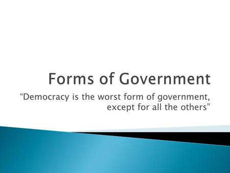 """Democracy is the worst form of government, except for all the others"""