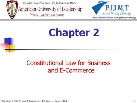 Copyright © 2010 Pearson Education, Inc. Publishing as Prentice Hall. 5-1 Chapter 2 Constitutional Law for Business and E-Commerce.