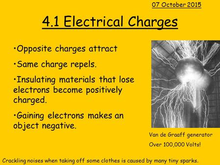 4.1 Electrical Charges Opposite charges attract Same charge repels.