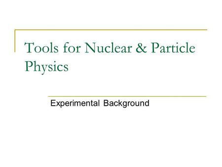 Tools for Nuclear & Particle Physics Experimental Background.