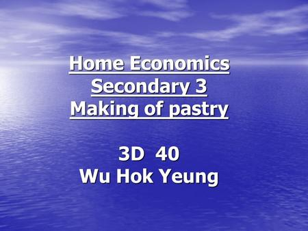 Home Economics Secondary 3 Making of pastry 3D 40 Wu Hok Yeung.
