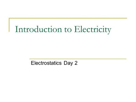 Introduction to Electricity Electrostatics Day 2.