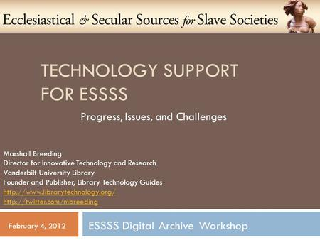 TECHNOLOGY SUPPORT FOR ESSSS Progress, Issues, and Challenges Marshall Breeding Director for Innovative Technology and Research Vanderbilt University Library.
