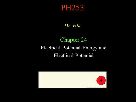 PH253 Dr. Hla Chapter 24 Electrical Potential Energy and Electrical Potential.