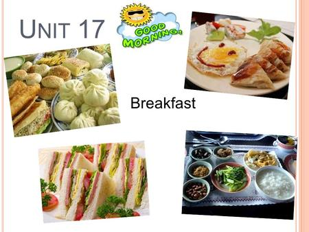 U NIT 17 Breakfast. K EY V OCABULARY ( 1 ) American breakfast eggs, toast, bacon, coffee / tea, juice ( 2 ) continental breakfast 歐陸式早餐 bread / croissants.