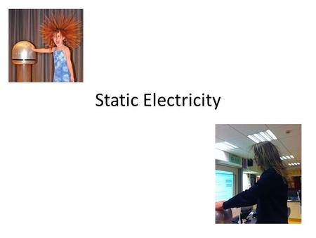 Static Electricity. Learning Intentions What is static electricity? What is a conductor? What is an insulator? Draw and explain a model the theory behind.