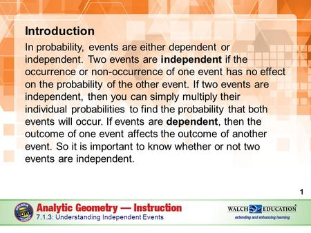 Introduction In probability, events are either dependent or independent. Two events are independent if the occurrence or non-occurrence of one event has.