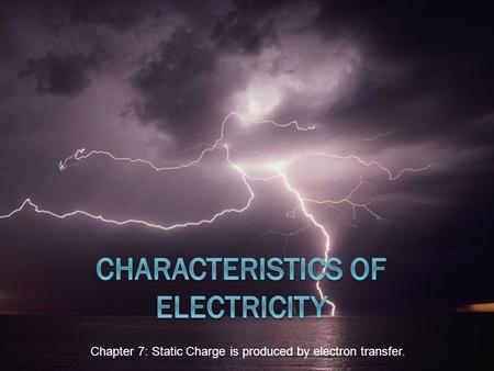 Chapter 7: Static Charge is produced by electron transfer.