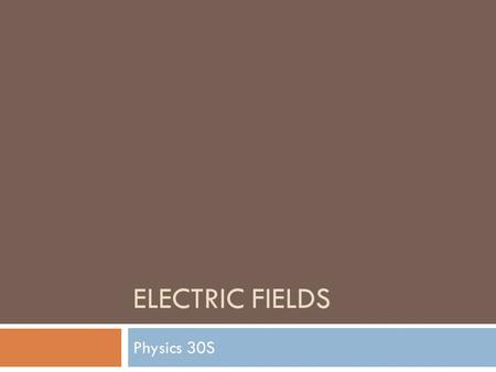 ELECTRIC FIELDS Physics 30S. Outcomes  S3P-4-14: Define the electric field qualitatively as the region of space around a charge where a positive test.