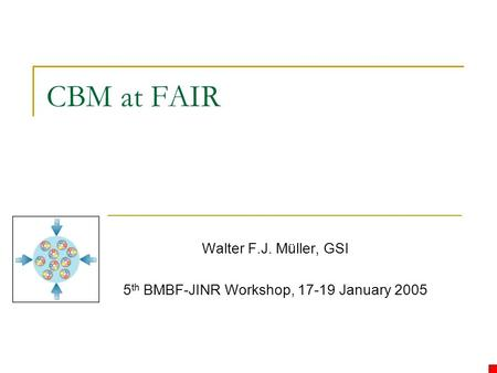 CBM at FAIR Walter F.J. Müller, GSI 5 th BMBF-JINR Workshop, 17-19 January 2005.