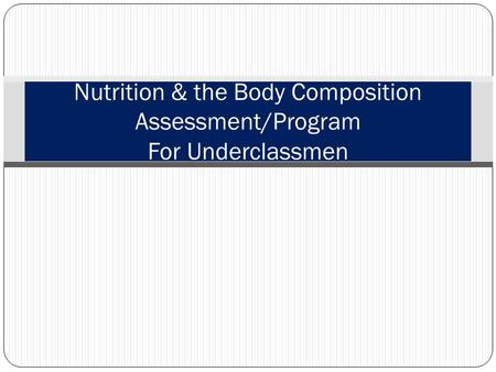 Nutrition & the Body Composition Assessment/Program For Underclassmen.