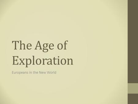 The Age of Exploration Europeans in the New World.