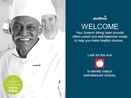 WELCOME Your Sodexo dining team proudly offers varied and well-balanced meals to help you make healthy choices. Look for this icon to identify today's.