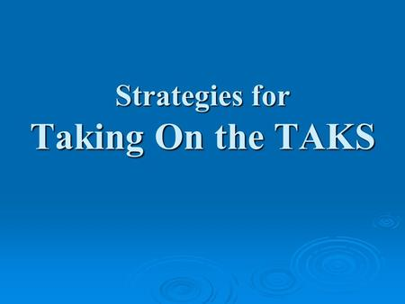 Strategies for Taking On the TAKS.  Questions with a lot to look at have a bunch of extra information you will not need to get the right answer.  There.