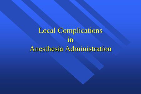 Local Complications in Anesthesia Administration.