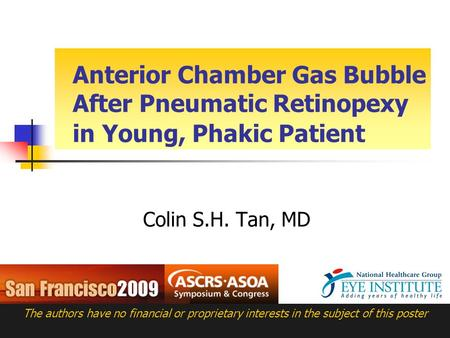 Anterior Chamber Gas Bubble After Pneumatic Retinopexy in Young, Phakic Patient Colin S.H. Tan, MD The authors have no financial or proprietary interests.