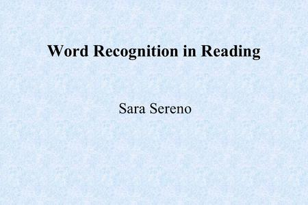 Word Recognition in Reading Sara Sereno. ...in collaboration with...reflecting the input & hard work of Graham ScottChristopher Hand Dr. Sébastien Miellet.