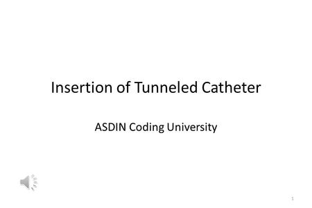 Insertion of Tunneled Catheter ASDIN Coding University 1.