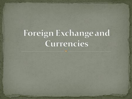 Foreign Exchange Rates: the value of one currency in relation to another currency Can be expressed as currency vs. one dollar or as the dollar value.