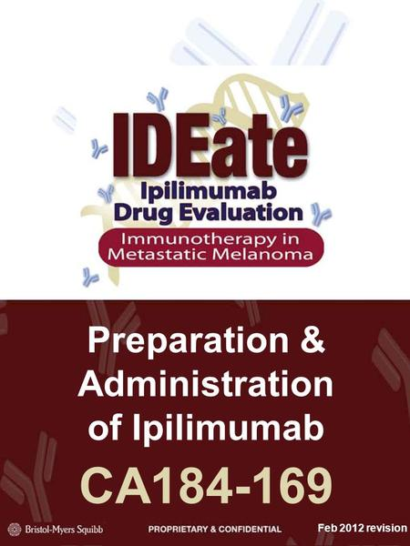 Preparation & Administration of Ipilimumab CA184-169 Feb 2012 revision.