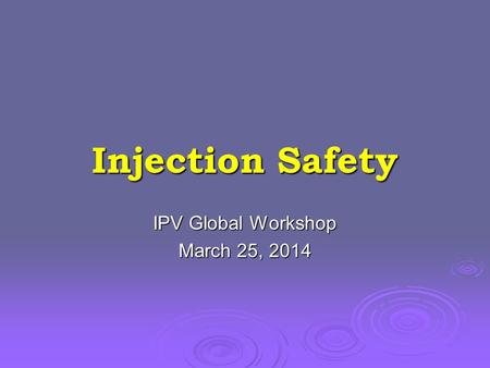 Injection Safety IPV Global Workshop March 25, 2014.