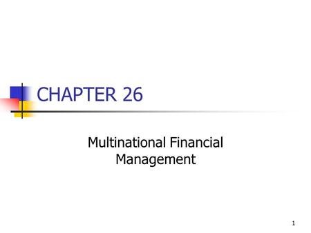 1 CHAPTER 26 Multinational Financial Management. 2 Topics in Chapter Factors that make multinational financial management different Exchange rates and.