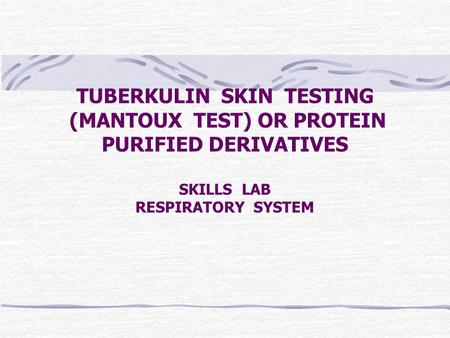 DEFINITION Tuberculin skin test - Used to determine whether a person has tuberculosis (TB) infection. It is not a vaccine - Tuberculin testing is useful.