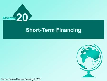 Short-Term Financing 20 Chapter South-Western/Thomson Learning © 2003.
