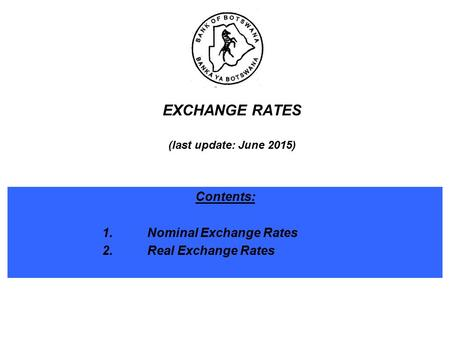 EXCHANGE RATES (last update: June 2015) Contents: 1.Nominal Exchange Rates 2.Real Exchange Rates.