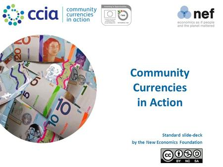 Community Currencies in Action Standard slide-deck by the New Economics Foundation.