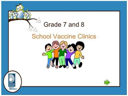 School Vaccine Clinics Grade 7 and 8. What you will learn The grade 7 immunization program (click here) Hepatitis B disease and the vaccine given Hepatitis.