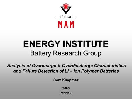 ENERGY INSTITUTE Battery Research Group Analysis of Overcharge & Overdischarge Characteristics and Failure Detection of Li – ion Polymer Batteries Cem.