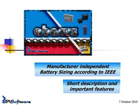 7 October 2015 Manufacturer independent Battery Sizing according to IEEE Short description and important features.