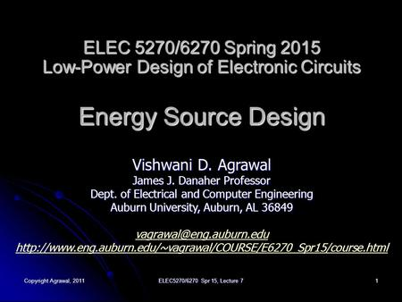 Copyright Agrawal, 2011ELEC5270/6270 Spr 15, Lecture 71 ELEC 5270/6270 Spring 2015 Low-Power Design of Electronic Circuits Energy Source Design Vishwani.