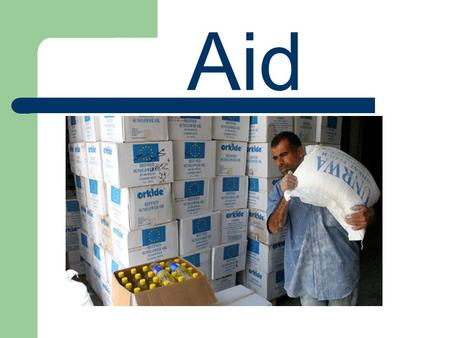 Aid. What are the main types of aid? 1. Bi-lateral aid goes directly from one country to another. 2. Multi-lateral aid is given by many countries to an.