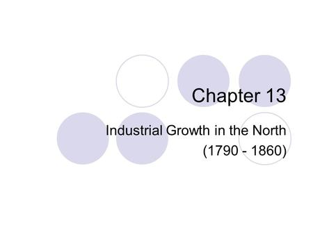 Chapter 13 Industrial Growth in the North (1790 - 1860)