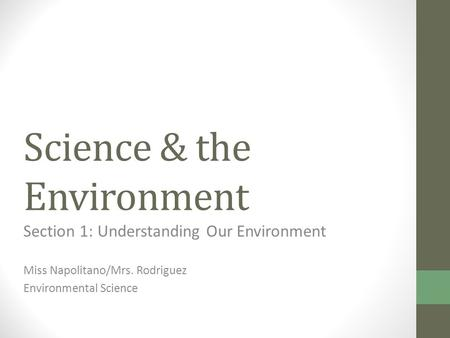 Science & the Environment Section 1: Understanding Our Environment Miss Napolitano/Mrs. Rodriguez Environmental Science.