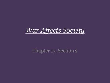 War Affects Society Chapter 17, Section 2. Disagreements About The War: *1863 people tired of war! -Confederacy lost a large portion of its army -Southern.