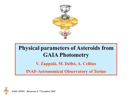 Physical parameters of Asteroids from GAIA Photometry V. Zappalà, M. Delbò, A. Cellino INAF-Astronomical Observatory of Torino GAIA SSWG Besancon, 6-7.