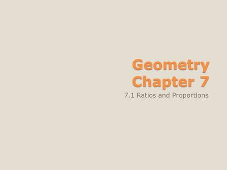 Geometry Chapter 7 7.1 Ratios and Proportions. Warm Up Find the slope of the line through each pair of points. 1. (1, 5) and (3, 9) 2. (–6, 4) and (6,
