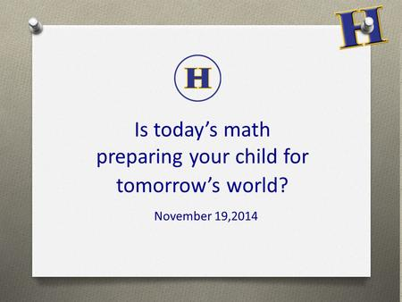 Is today's math preparing your child for tomorrow's world? November 19,2014.