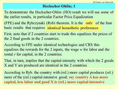 Heckscher-Ohlin; 1 To demonstrate the Heckscher-Ohlin (HO) result we will use some of the earlier results, in particular Factor Price Equalization First,